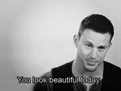 You look beautiful today