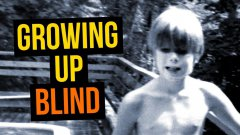 Growing Up Blind