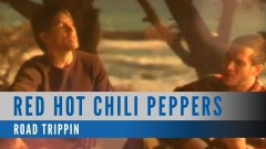 Red Hot Chili Peppers - Road Trippin'